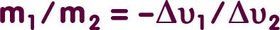 Formel: m_1 durch m_2 = Delta v_2 durch Delta v_1